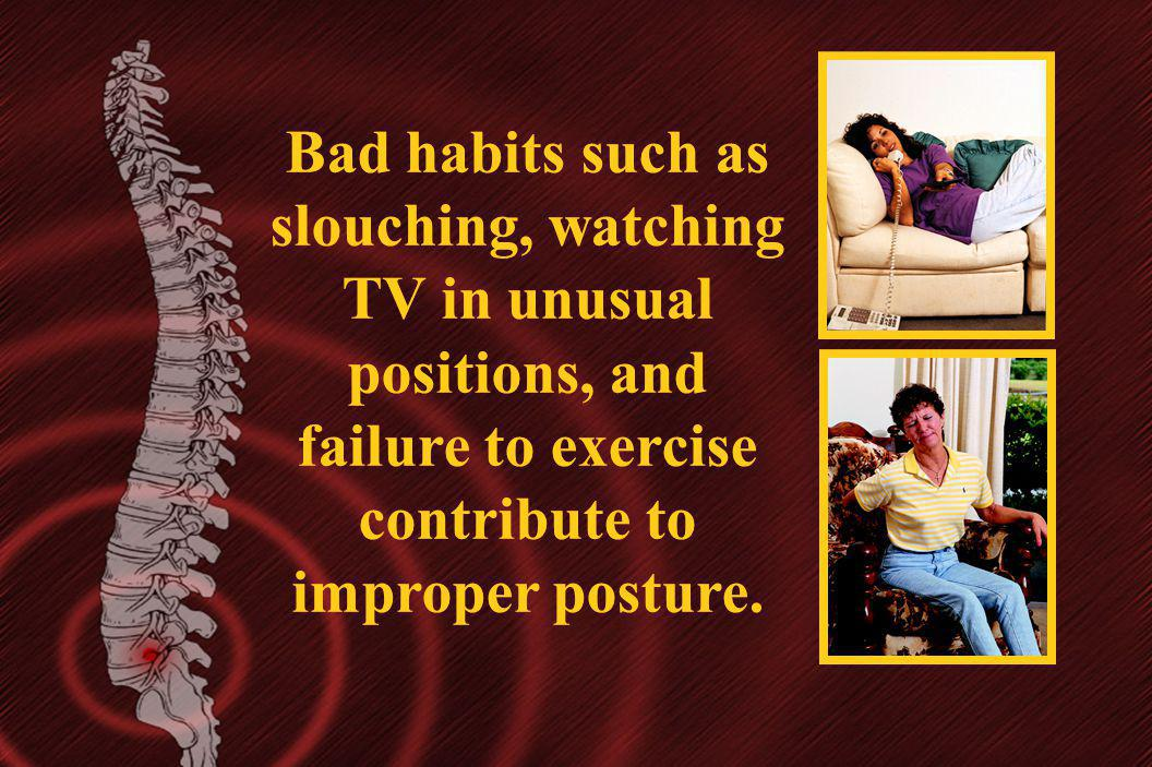 Bad habits such as slouching, watching TV in unusual positions, and failure to exercise contribute to improper posture.