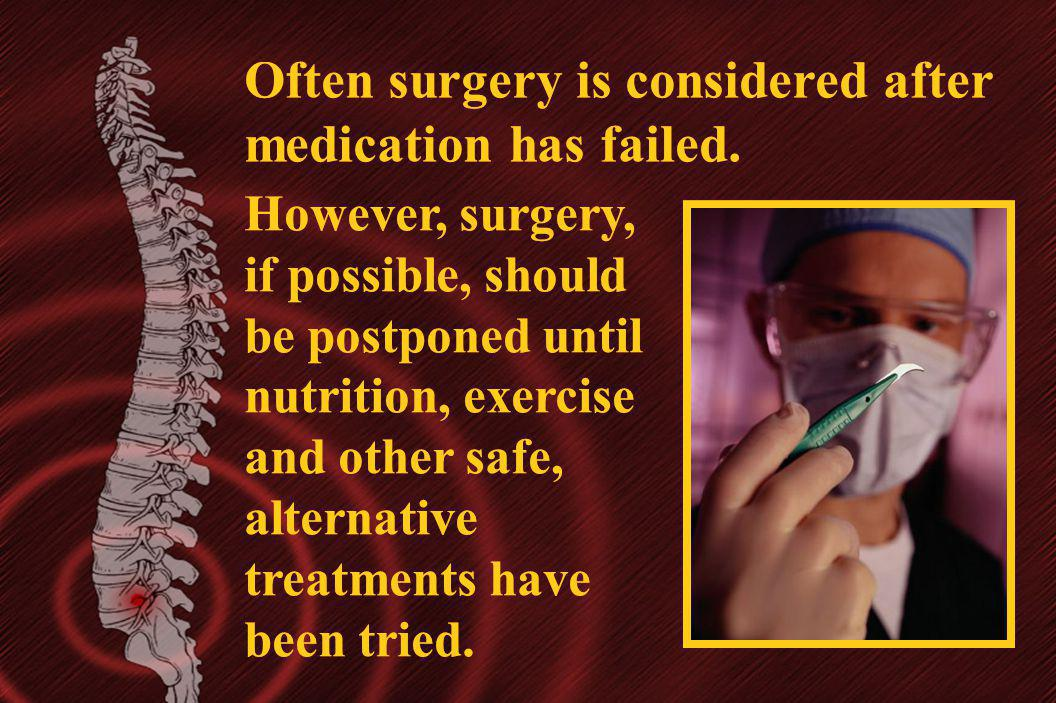 Often surgery is considered after medication has failed. However, surgery, if possible, should be postponed until nutrition, exercise and other safe,