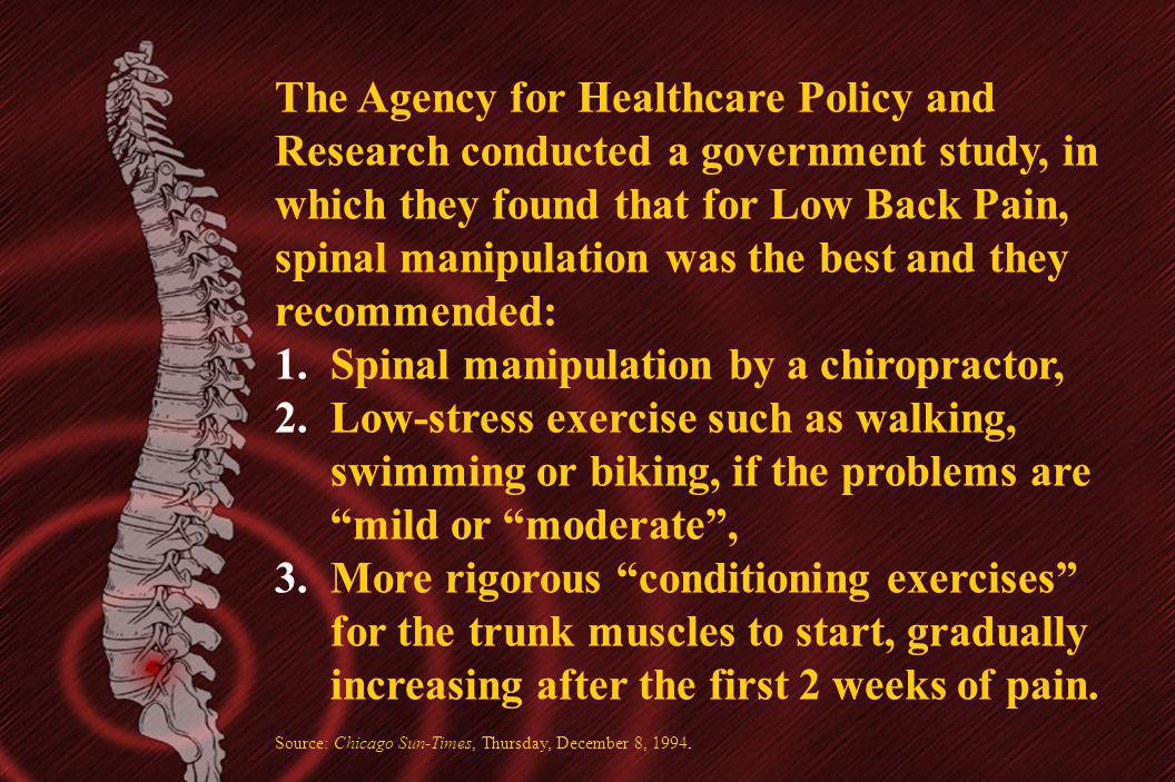 The Agency for Healthcare Policy and Research conducted a government study, in which they found that for Low Back Pain, spinal manipulation was the be