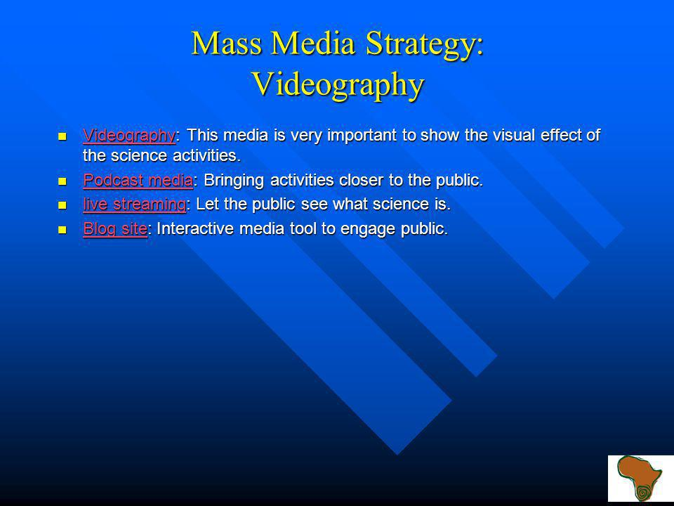 Mass Media Strategy: Issuing Media Releases Prepare Media Release for TV, Radio, and Print/Internet Media Identify Media Send personalized email and attach relevant documents i.e Hi Res pictures, taped conversation Confirm the receipt of media release telephonically.