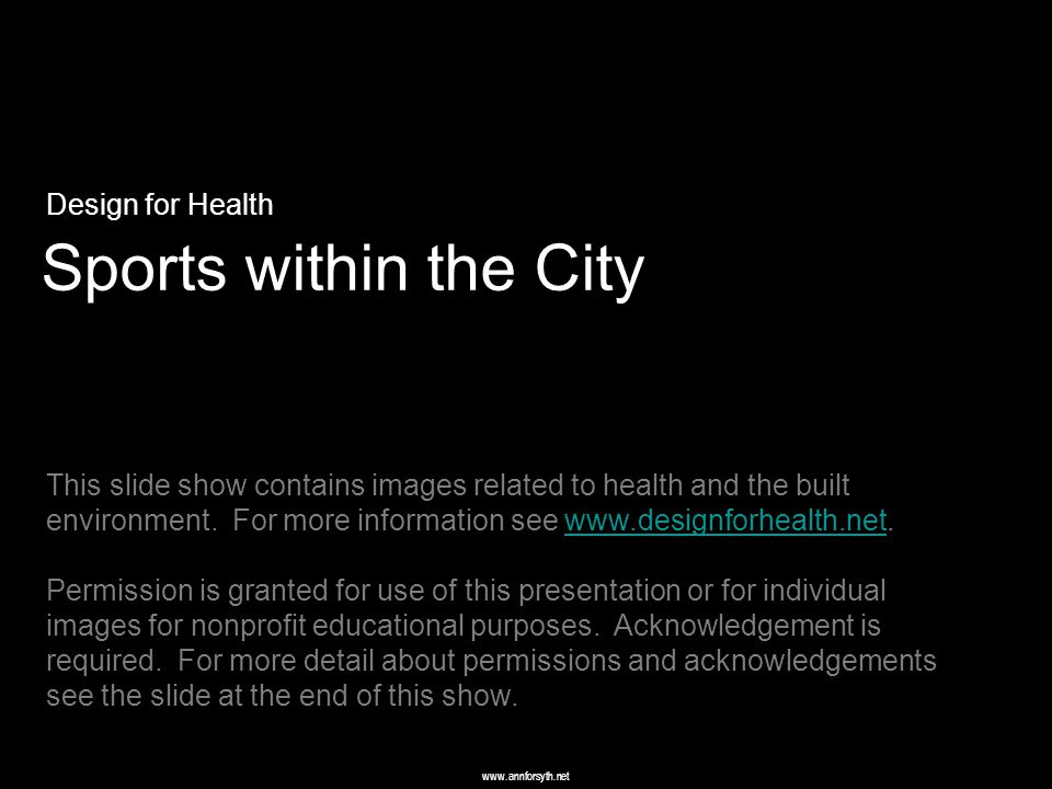 www.annforsyth.net Sports within the City Design for Health This slide show contains images related to health and the built environment.