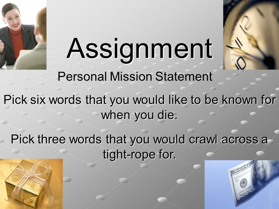 Assignment Pick six words that you would like to be known for when you die.