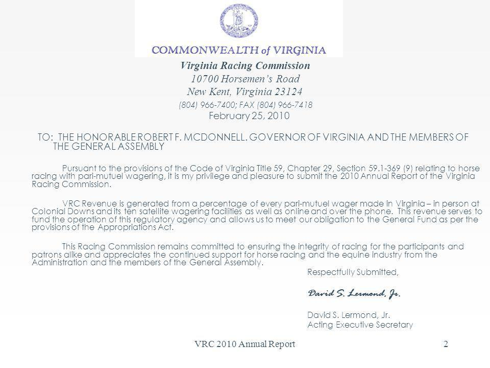 VRC 2010 Annual Report2 Virginia Racing Commission Horsemens Road New Kent, Virginia (804) ; FAX (804) February 25, 2010 TO: THE HONORABLE ROBERT F.