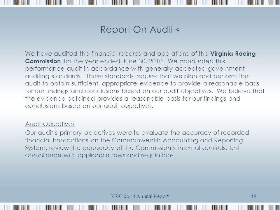 VRC 2010 Annual Report45 Report On Audit 9 We have audited the financial records and operations of the Virginia Racing Commission for the year ended June 30, 2010.