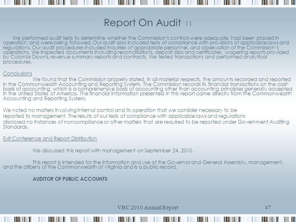 VRC 2010 Annual Report47 Report On Audit 11 We performed audit tests to determine whether the Commission s controls were adequate, had been placed in operation, and were being followed.