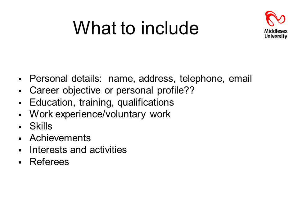 What to include Personal details: name, address, telephone, email Career objective or personal profile .