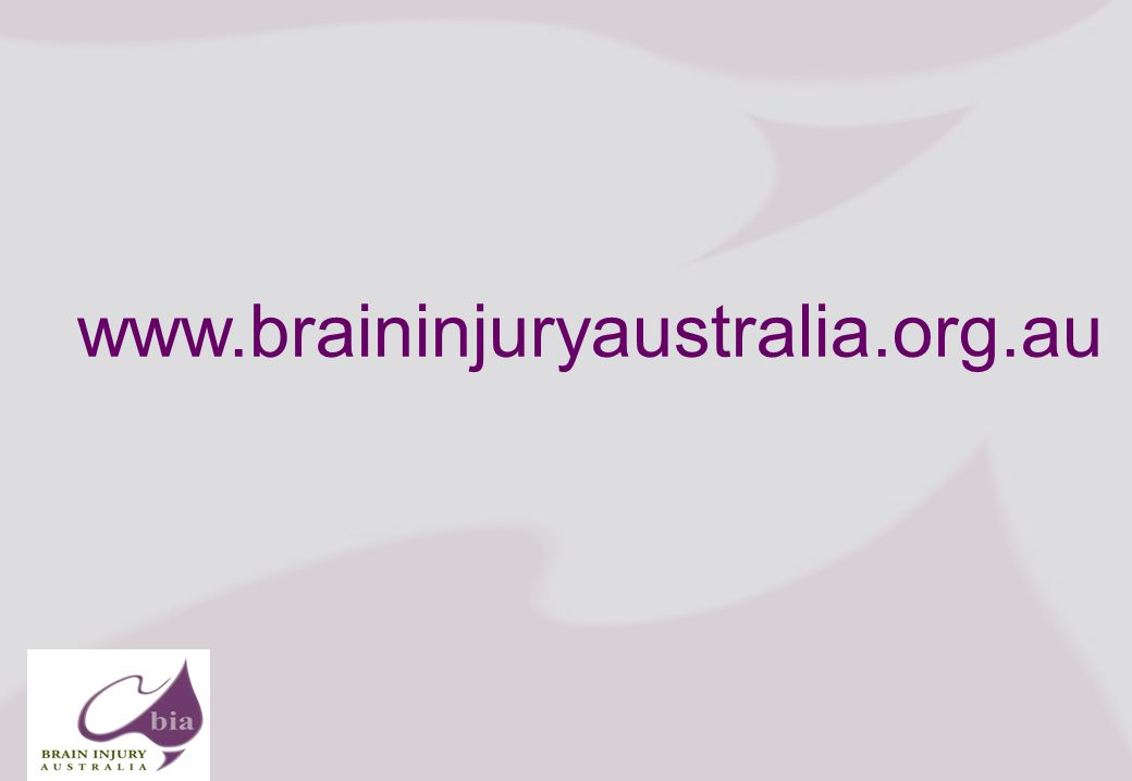 Brain Injury Network of South Australia AGM, 2008 19 Click to edit Master title style Click to edit Master subtitle style 6/3/2014 Brain Injury Network of South Australia AGM, 2008 19 www.braininjuryaustralia.org.au