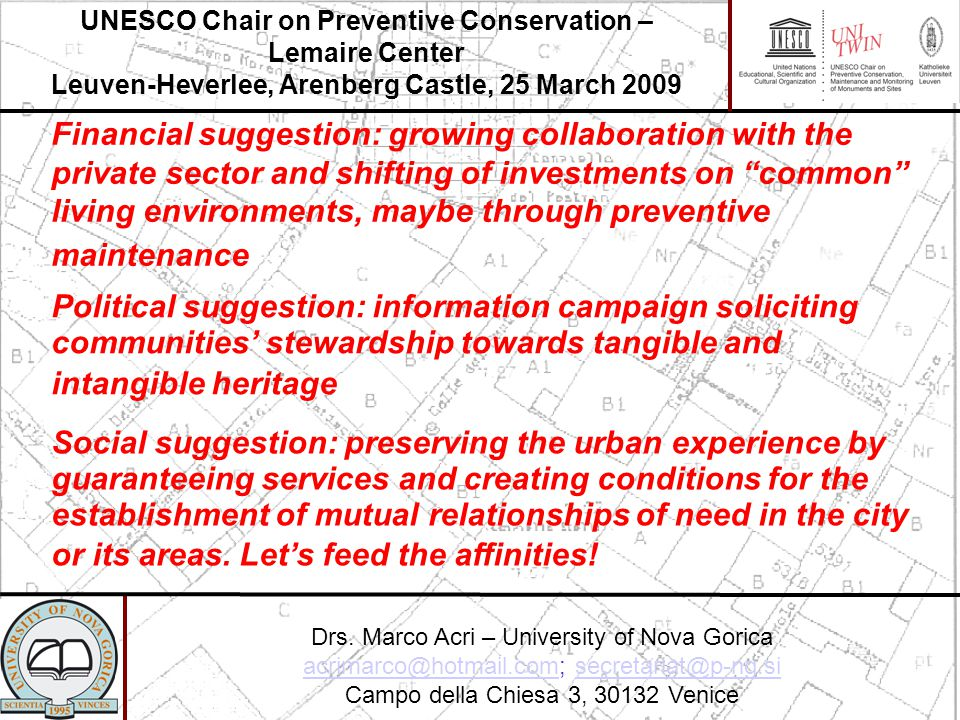 Financial suggestion: growing collaboration with the private sector and shifting of investments on common living environments, maybe through preventive maintenance UNESCO Chair on Preventive Conservation – Lemaire Center Leuven-Heverlee, Arenberg Castle, 25 March 2009 Drs.