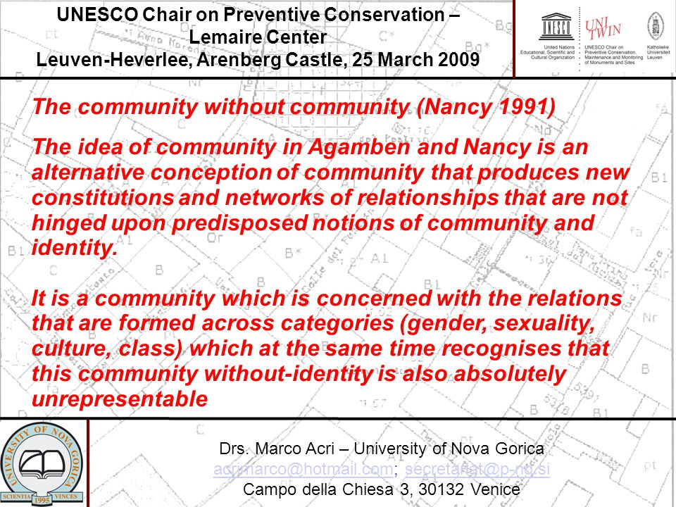 The community without community (Nancy 1991) UNESCO Chair on Preventive Conservation – Lemaire Center Leuven-Heverlee, Arenberg Castle, 25 March 2009 Drs.
