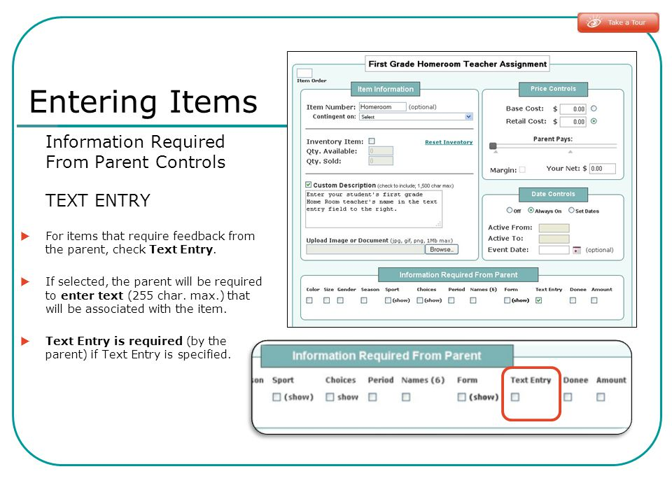 Information Required From Parent Controls TEXT ENTRY For items that require feedback from the parent, check Text Entry. If selected, the parent will b