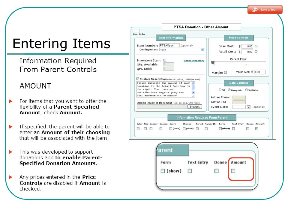 Entering Items Information Required From Parent Controls AMOUNT For items that you want to offer the flexibility of a Parent-Specified Amount, check Amount.
