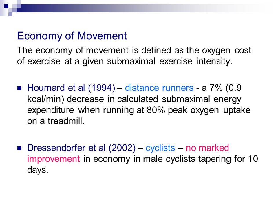 Economy of Movement The economy of movement is defined as the oxygen cost of exercise at a given submaximal exercise intensity. Houmard et al (1994) –