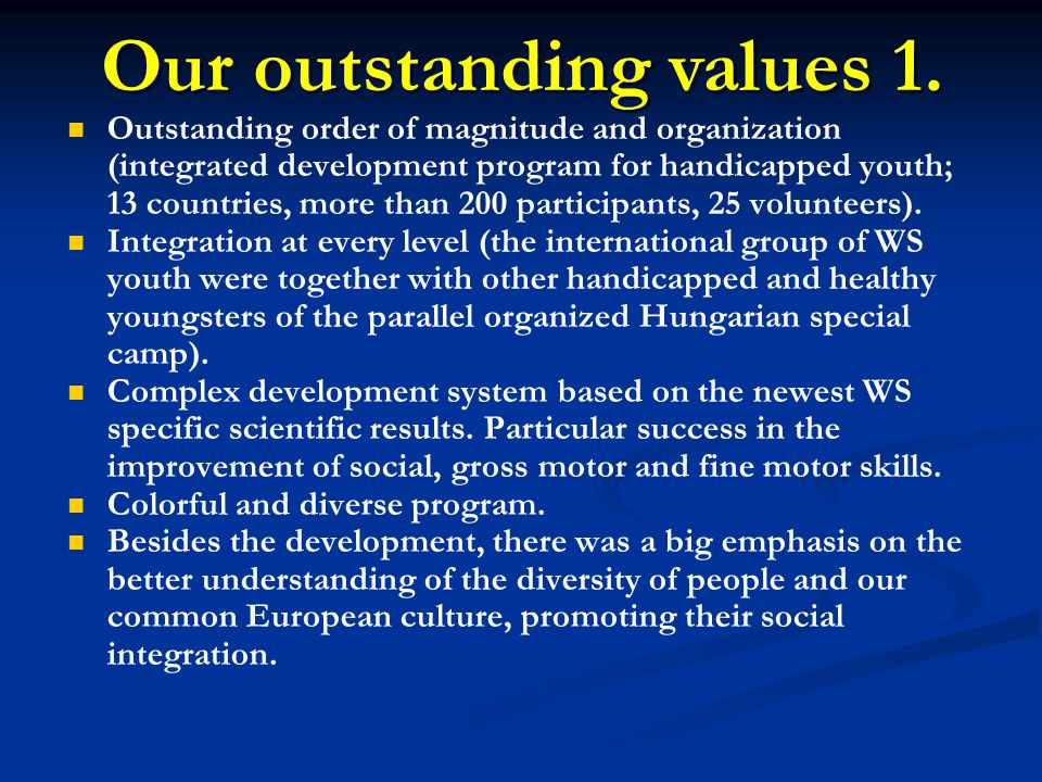Outstanding order of magnitude and organization (integrated development program for handicapped youth; 13 countries, more than 200 participants, 25 volunteers).