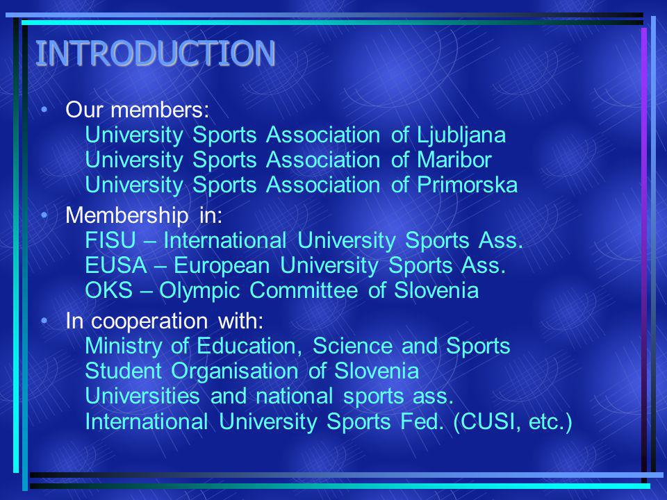 INTRODUCTION Our members: University Sports Association of Ljubljana University Sports Association of Maribor University Sports Association of Primorska Membership in: FISU – International University Sports Ass.