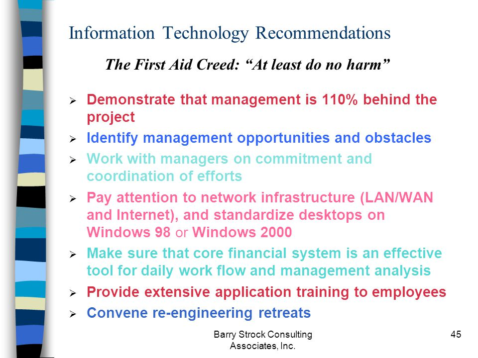 Barry Strock Consulting Associates, Inc. 45 Information Technology Recommendations Demonstrate that management is 110% behind the project Identify man