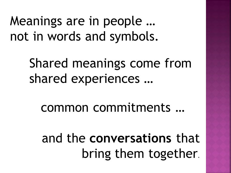 Meanings are in people … not in words and symbols.