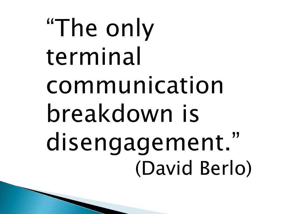 The only terminal communication breakdown is disengagement. (David Berlo)
