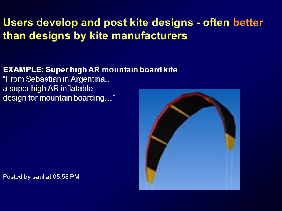 Users develop and post kite designs - often better than designs by kite manufacturers EXAMPLE: Super high AR mountain board kite From Sebastian in Argentina..