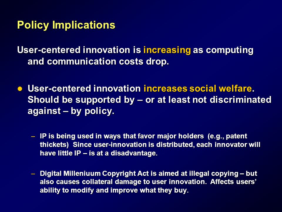Policy Implications User-centered innovation is increasing as computing and communication costs drop.