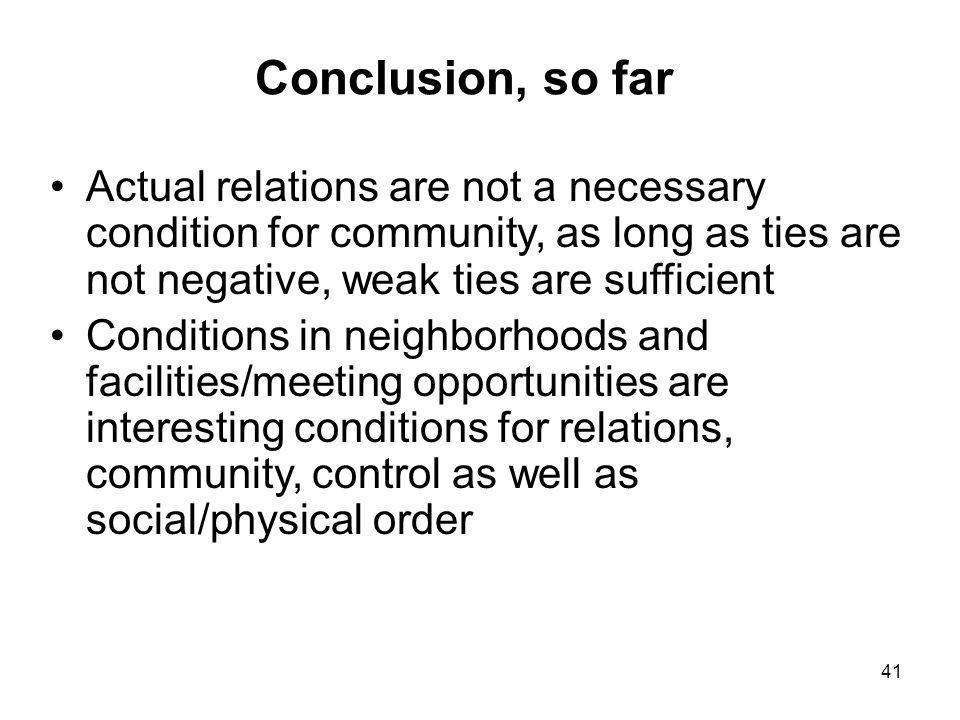 41 Conclusion, so far Actual relations are not a necessary condition for community, as long as ties are not negative, weak ties are sufficient Conditi