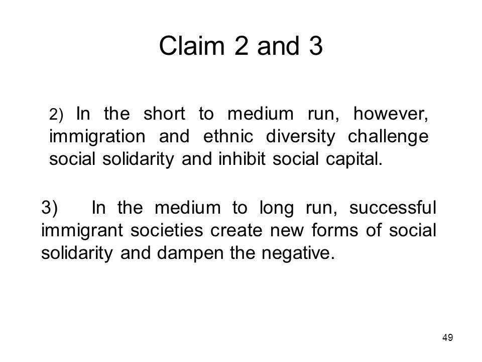 Claim 2 and 3 2) In the short to medium run, however, immigration and ethnic diversity challenge social solidarity and inhibit social capital.