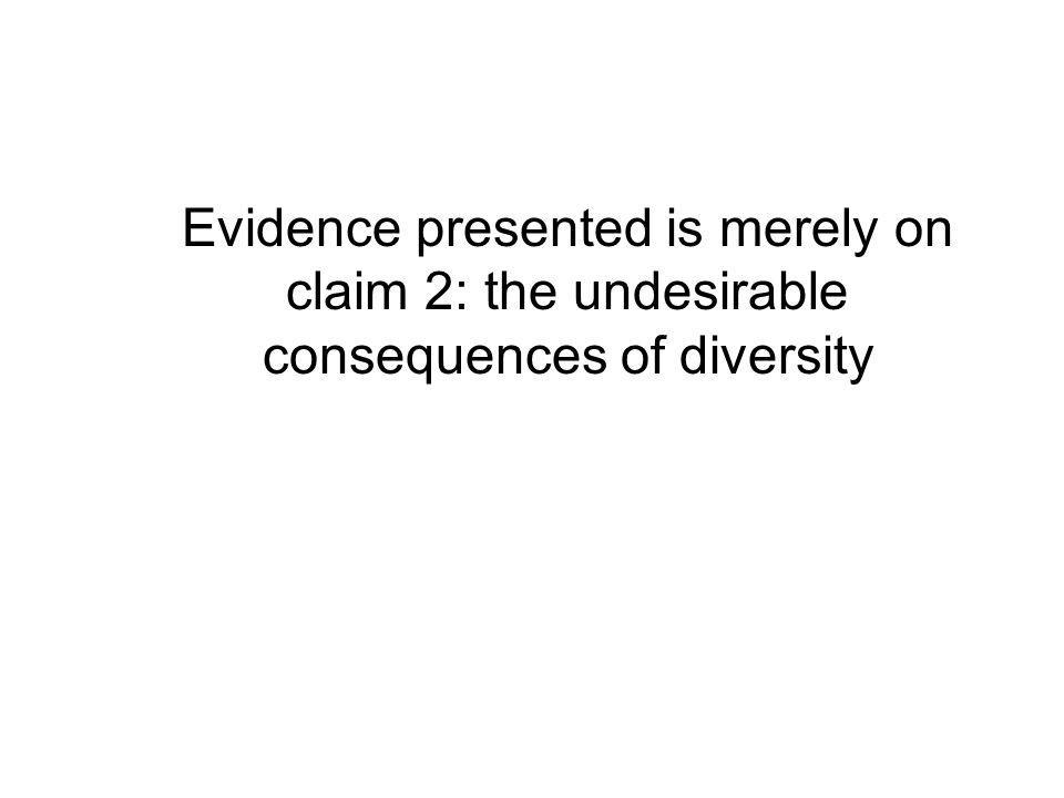 Evidence presented is merely on claim 2: the undesirable consequences of diversity