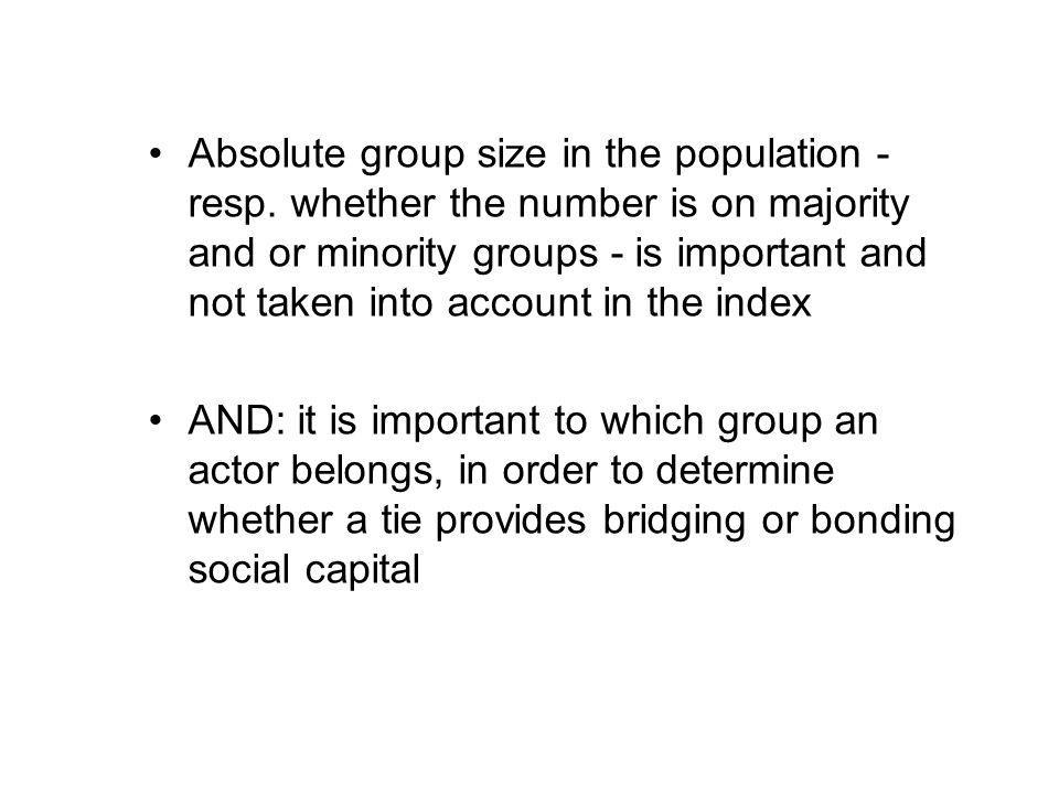 Absolute group size in the population - resp. whether the number is on majority and or minority groups - is important and not taken into account in th