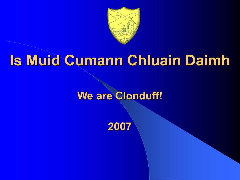 Is Muid Cumann Chluain Daimh We are Clonduff! 2007