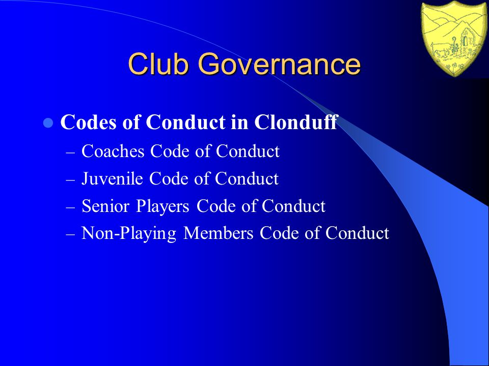 Club Governance Codes of Conduct in Clonduff – Coaches Code of Conduct – Juvenile Code of Conduct – Senior Players Code of Conduct – Non-Playing Members Code of Conduct