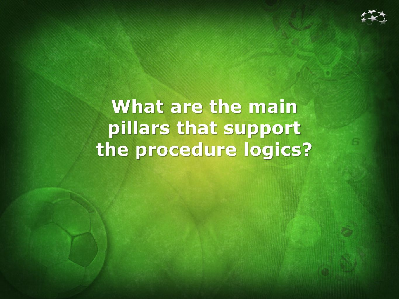 What are the main pillars that support the procedure logics?