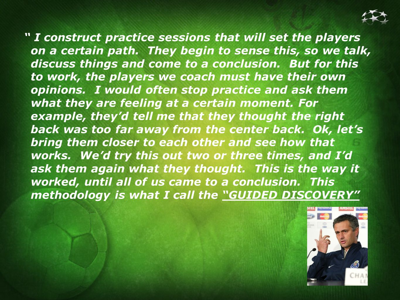 I construct practice sessions that will set the players on a certain path.