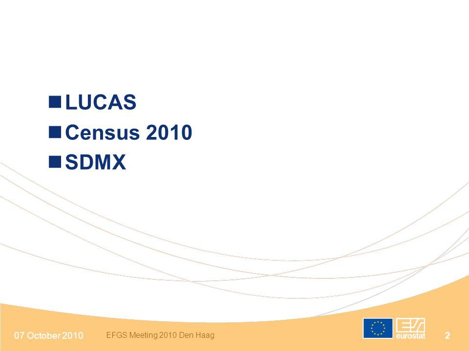07 October 2010 EFGS Meeting 2010 Den Haag 2 LUCAS Census 2010 SDMX