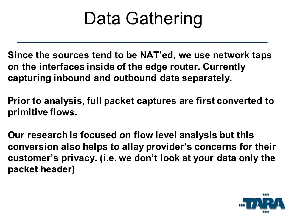 Data Gathering Since the sources tend to be NATed, we use network taps on the interfaces inside of the edge router.