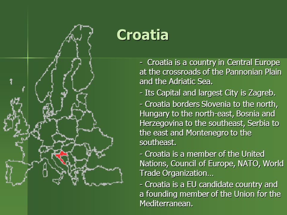 Croatia - Croatia is a country in Central Europe at the crossroads of the Pannonian Plain and the Adriatic Sea.