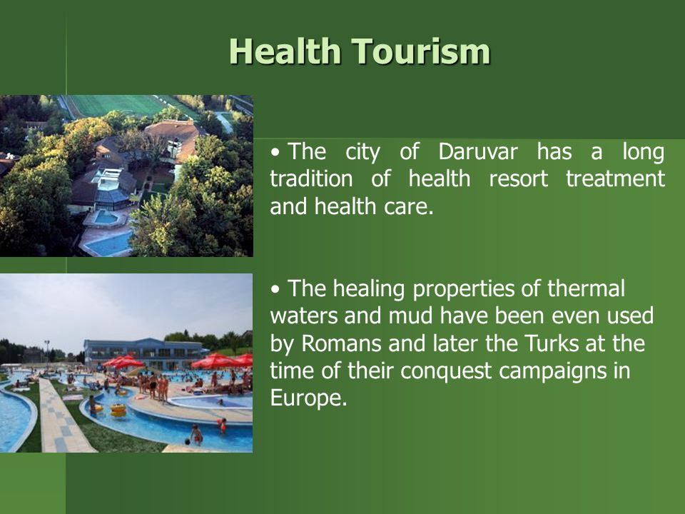 Health Tourism The city of Daruvar has a long tradition of health resort treatment and health care.