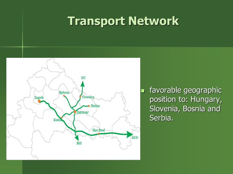 Transport Network favorable geographic position to: Hungary, Slovenia, Bosnia and Serbia.