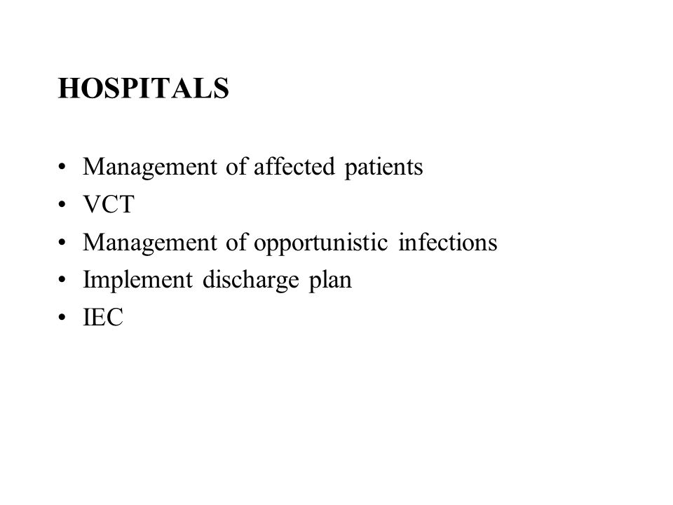 HOSPITALS Management of affected patients VCT Management of opportunistic infections Implement discharge plan IEC