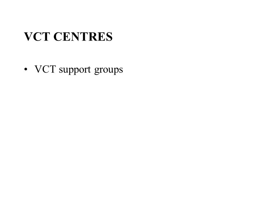 VCT CENTRES VCT support groups
