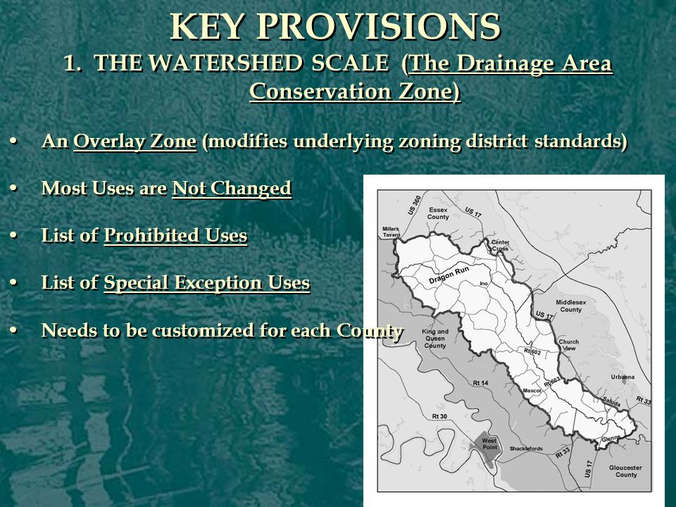 KEY PROVISIONS 1. THE WATERSHED SCALE (The Drainage Area Conservation Zone) An Overlay Zone (modifies underlying zoning district standards) Most Uses