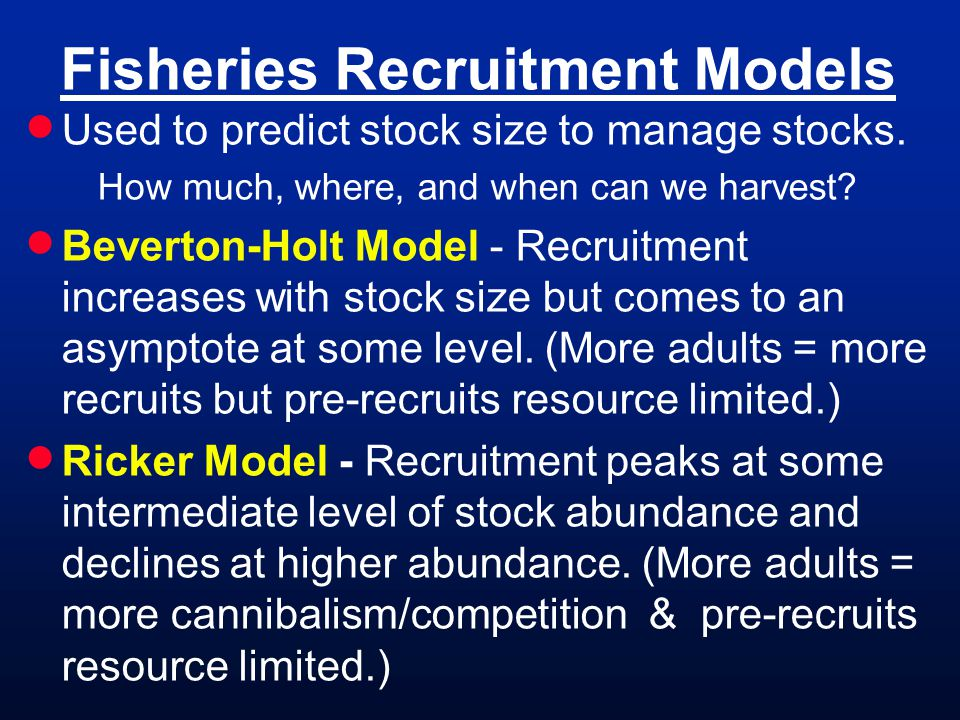 Fisheries Recruitment Models Used to predict stock size to manage stocks.