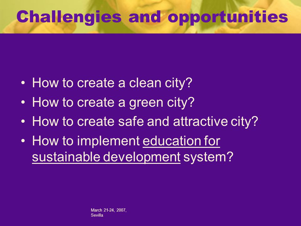 March 21-24, 2007, Sevilla Challengies and opportunities How to create a clean city.