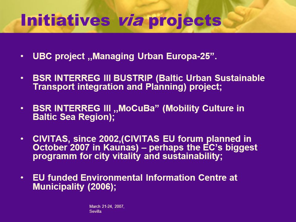 March 21-24, 2007, Sevilla Initiatives via projects UBC project,,Managing Urban Europa-25.