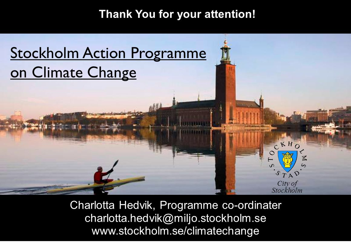 Stockholm Action Programme on Climate Change Thank You for your attention! Charlotta Hedvik, Programme co-ordinater charlotta.hedvik@miljo.stockholm.s