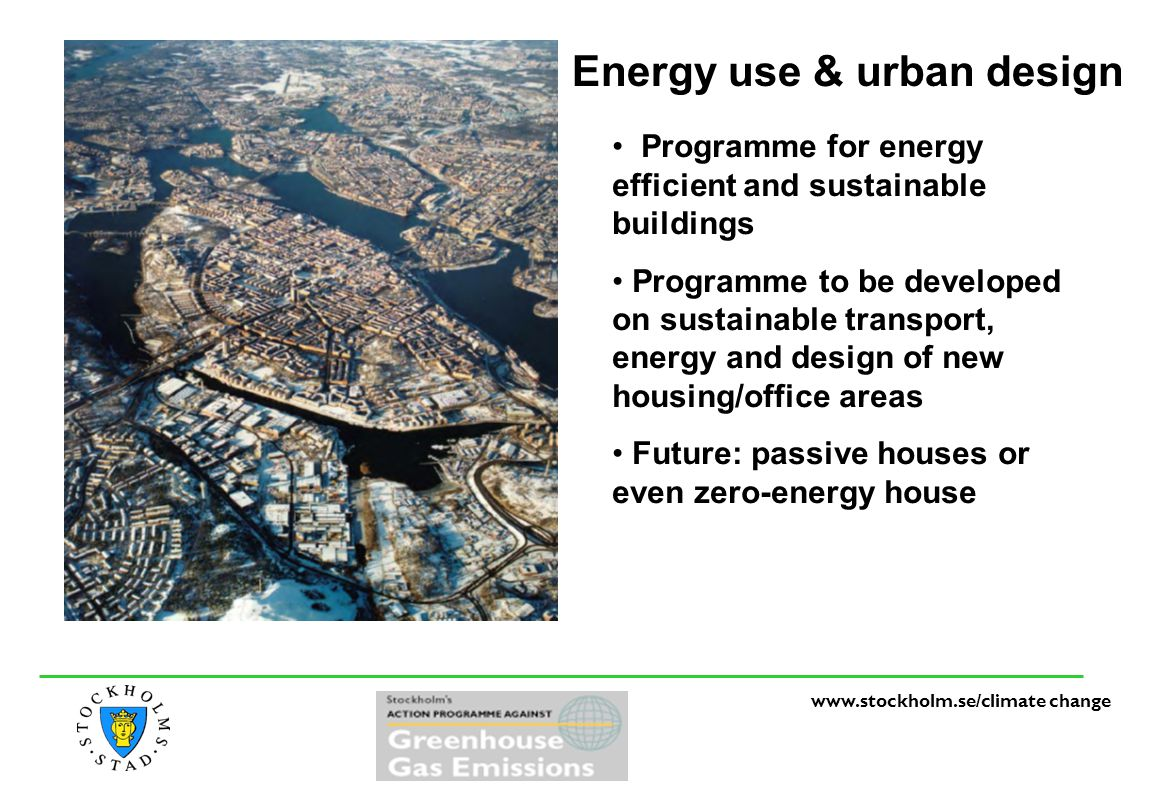 www.stockholm.se/climate change Energy use & urban design Programme for energy efficient and sustainable buildings Programme to be developed on sustai