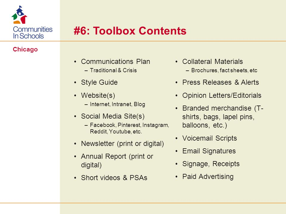 Chicago #6: Toolbox Contents Communications Plan –Traditional & Crisis Style Guide Website(s) –Internet, Intranet, Blog Social Media Site(s) –Facebook, Pinterest, Instagram, Reddit, Youtube, etc.