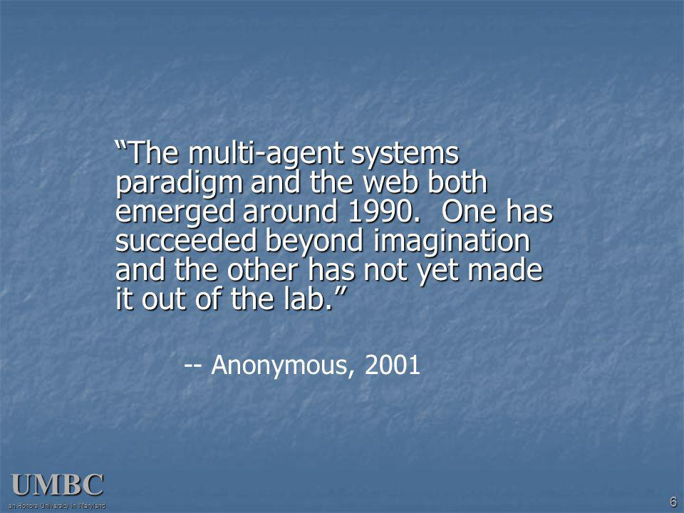 UMBC an Honors University in Maryland 6 The multi-agent systems paradigm and the web both emerged around 1990.