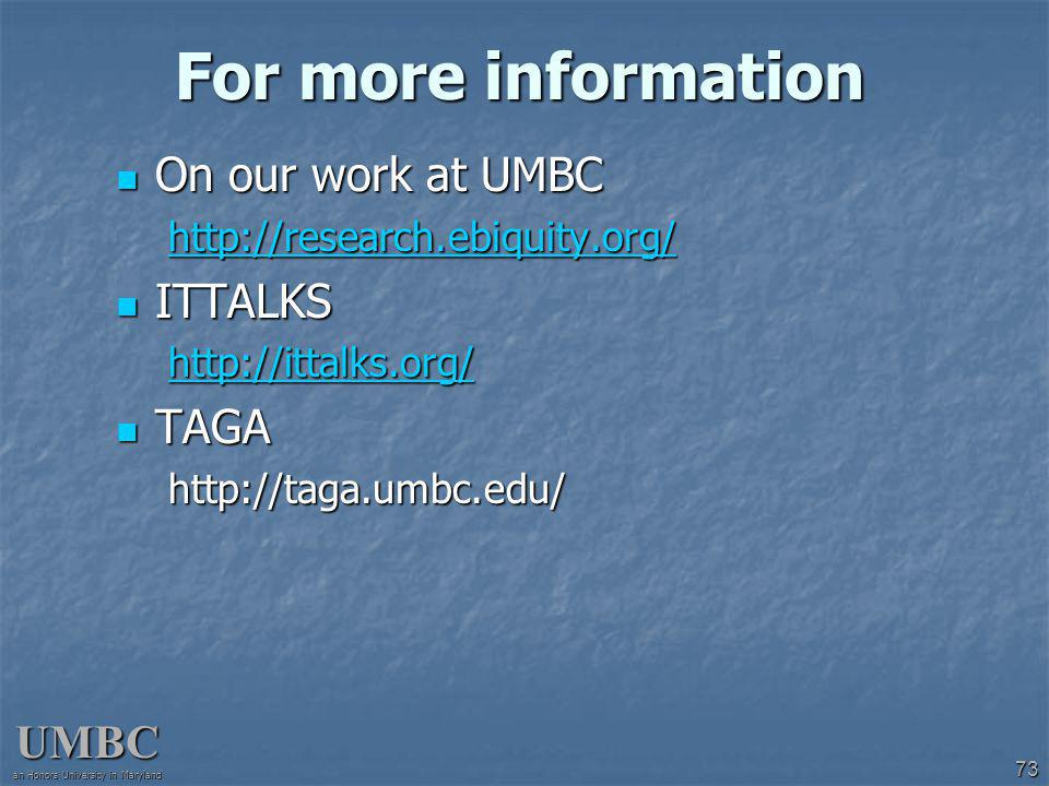 UMBC an Honors University in Maryland 73 For more information On our work at UMBC On our work at UMBC http://research.ebiquity.org/ ITTALKS ITTALKS http://ittalks.org/ TAGA TAGAhttp://taga.umbc.edu/
