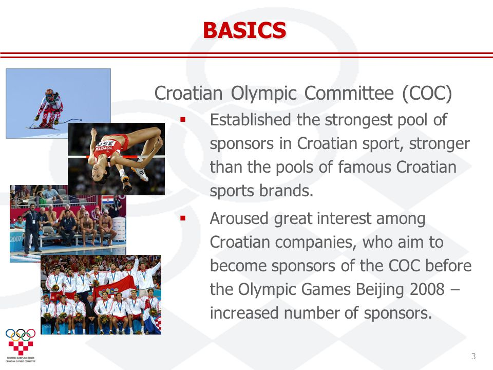 3 BASICS Croatian Olympic Committee (COC) Established the strongest pool of sponsors in Croatian sport, stronger than the pools of famous Croatian sports brands.