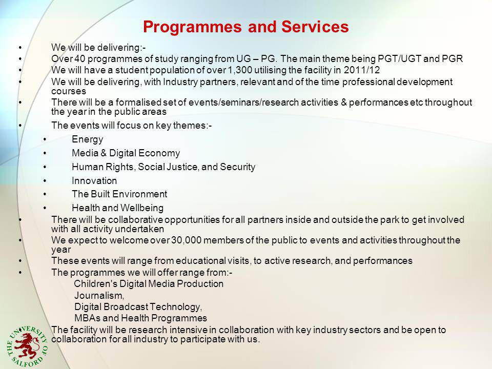 Programmes and Services We will be delivering:- Over 40 programmes of study ranging from UG – PG.
