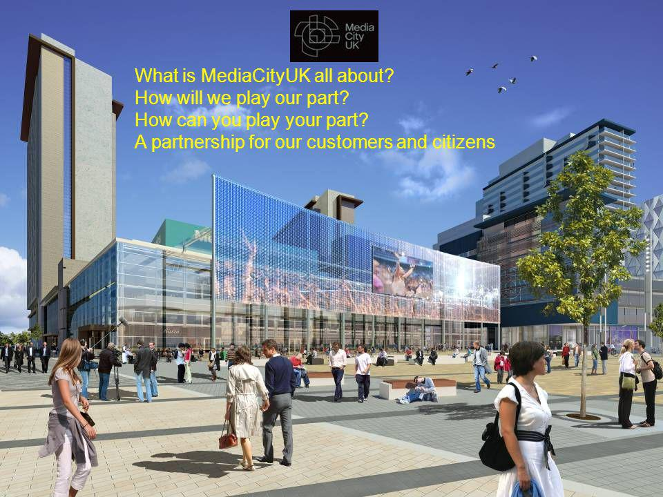 What is MediaCityUK all about.How will we play our part.